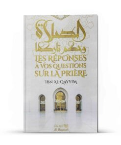 Les réponses à vos questions sur la prière - Ibn Al-Qayim